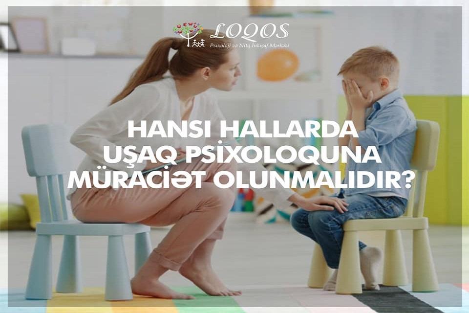 Hansı hallarda uşaq psixoloquna müraciət edilməlidir?