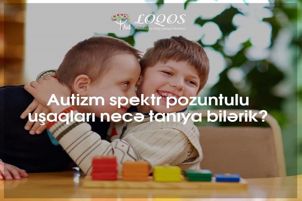 Autizm spektr pozuntulu uşaqları necə tanıya bilərik?